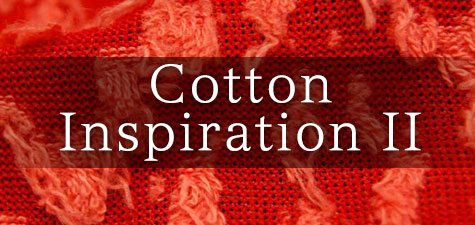cotton inspiration 2 - Cotton Inspiration II