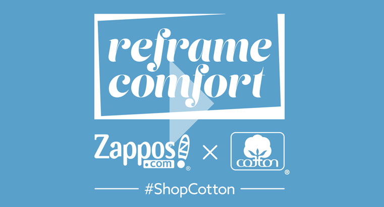 Reframe Comfort with Zappos and Cotton Incorporated